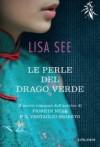 Le perle del drago verde - Lisa See, Costanza Rodotà