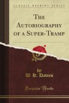 The Autobiography of a Super-Tramp (Classic Reprint) - W. H. Davies