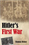 Hitler's First War: Adolf Hitler, the Men of the List Regiment, and the First World War - Thomas Weber