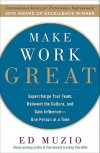 Make Work Great: Super Charge Your Team, Reinvent the Culture, and Gain Influence-- One Person at a Time - Edward G. Muzio