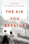The Air You Breathe - Frances de Pontes Peebles