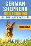 German Shepherd Dog Training: The Katz Way - Adam G. Katz