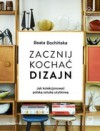 Zacznij kochać dizajn Jak kolekcjonować polska sztukę użytkową - Beata Bochińska