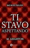 Ti stavo aspettando (eNewton Narrativa) (Italian Edition) - M. Leighton