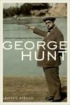 George Hunt: Arizona's Crusading Seven-Term Governor - David R. Berman