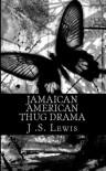 Jamaican American Thug Drama - J.S.  Lewis