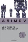 Los robots del amanecer  - Isaac Asimov
