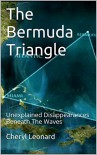 The Bermuda Triangle: Unexplained Disappearances Beneath The Waves - Cheryl Leonard