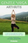 Gentle Yoga for Arthritis: A Safe and Easy Approach to Better Health and Well-Being through Yoga - Laurie Sanford, Anna Krusinski