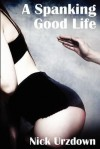 A Spanking Good Life - Nick Urzdown