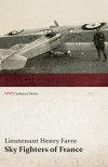 Sky Fighters of France: Aerial Warfare, 1914-1918 - Henry Farré