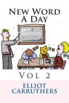 New Word a Day - Vol 2: A Word a Day - Elliot Carruthers