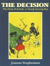 The Decision: The Story of Kumar, a Young Gurung Boy - Joanne Stephenson