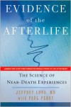 Evidence of the Afterlife: The Science of Near-Death Experiences - Jeffrey Long MD,  With Paul Perry