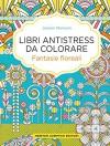 Fantasie floreali. Libri antistress da colorare - Jenean Morrison