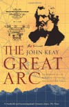 The Great Arc: The Dramatic Tale of How India Was Mapped and Everest Was Named - John Keay