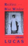 Reckless & Blue Window - Craig Lucas