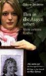 Ihm in die Augen sehen - Meine verlorene Kindheit - Sabine Dardenne, Marie-Thérèse Cuny