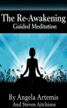 The Re-Awakening: Guided Meditation (The Re-Awakening Series) - Angela Artemis, Steven Aitchison