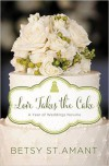Love Takes the Cake: A September Wedding Story (A Year of Weddings Novella Book 10) - Betsy St. Amant