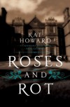 Roses and Rot - Kat Howard