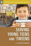 Serving Young Teens and 'Tweens - Sheila B. Anderson