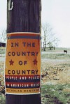 In the Country of Country: People and Places in American Music - Nicholas Dawidoff