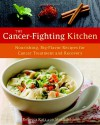The Cancer-Fighting Kitchen: Nourishing, Big-Flavor Recipes for Cancer Treatment and Recovery - Rebecca Katz, Mat Edelson