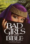 Bad Girls of the Bible: And What We Can Learn from Them - Liz Curtis Higgs