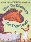 How Do Dinosaurs Eat Their Food? - Jane Yolen, Mark Teague