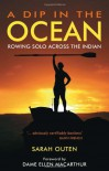 A Dip in the Ocean: Rowing Solo Across the Indian - Sarah Outen, Dame Ellen MacArthur