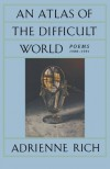 An Atlas of the Difficult World - Adrienne Rich