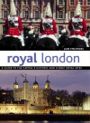 Royal London: A Guide to the Capital's Historic and Iconic Royal Sites - Jane Struthers