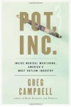 Pot Inc.: Inside Medical Marijuana, America's Most Outlaw Industry - Greg Campbell