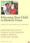 Educating Your Child In Modern Times:  Raising An Intelligent, Sovereign, & Ethical Human Being - John Taylor Gatto, Hamza Yusuf, Dorothy Sayers