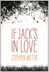 If Jack's in Love - Stephen Wetta