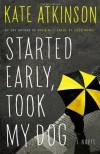 Started Early, Took My Dog: A Novel - Kate Atkinson