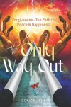 The Only Way Out: Forgiveness - The Path to Peace & Happiness - Don De Lene