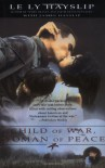 Child of War, Woman of Peace - Le Ly Hayslip, James Hayslip, Jenny Wurts
