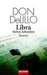 Libra: Sieben Sekunden - Roman - Don DeLillo