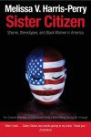 Sister Citizen: Shame, Stereotypes, and Black Women in America - Melissa V. Harris-Perry