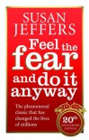 Feel the Fear and Do It Anyway - How to Turn Your Fear & Indecision Into Confidence & Action - Susan  Jeffers