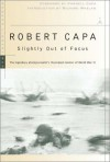 Slightly Out of Focus - Robert Capa, Cornell Capa, Richard Whelan