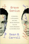 Brave Genius: A Scientist, a Philosopher, and Their Daring Adventures from the French Resistance to the Nobel Prize - Sean B. Carroll