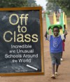 Off to Class: Incredible and Unusual Schools Around the World - Susan Hughes