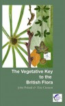 The Vegetative Key to the British Flora: A New Approach to Naming British Vascular Plants Based on Vegetative Characters - John Poland, Eric J. Clement
