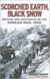 Scorched Earth, Black Snow: Britain and Australia in the Korean War, 1950 - Andrew  Salmon