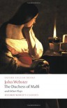 The Duchess of Malfi and Other Plays: The White Devil; The Duchess of Malfi; The Devil's Law-Case; A Cure for a Cuckold (Oxford World's Classics) - John Webster, René Weis