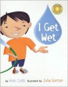 I Get Wet - Vicki Cobb, Julia Gorton