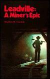 Leadville: A Miner's Epic - Stephen M. Voynick